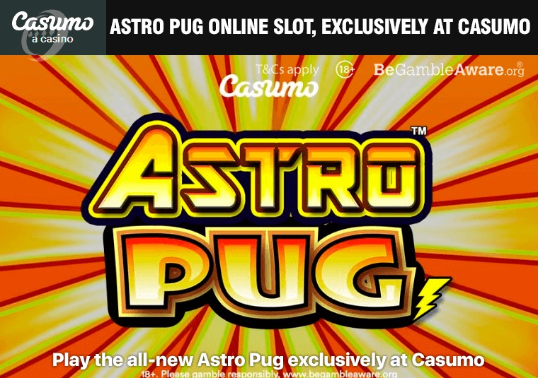 Play the all-new Astro Pug exclusively at Casumo