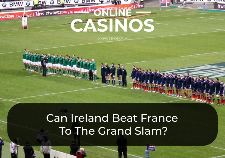 Can Ireland Beat France To The Grand Slam?
