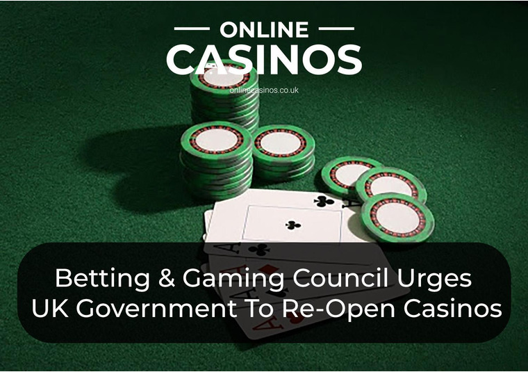 Betting & Gaming Council Urges UK Government To Re-Open Casinos
