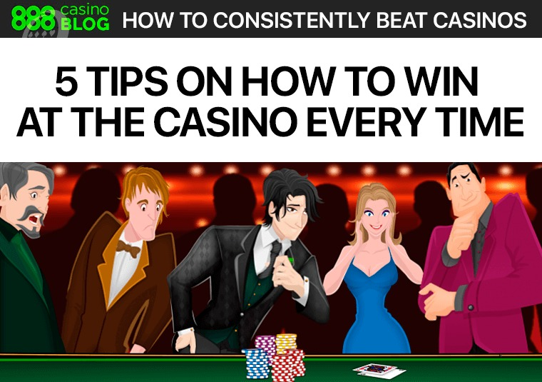 5 Tips on How to Win at the Casino Every Time