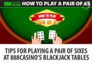 Tips for playing a pair of sixes at 888casino's blackjack tables