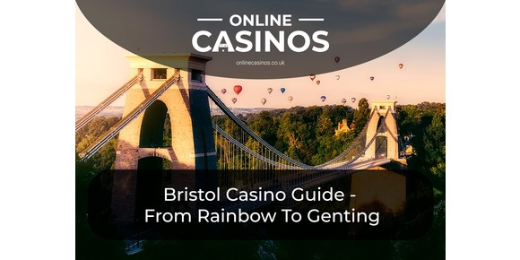 Bristol Casino Guide: From Rainbow To Genting - The Best Casinos In Bristol