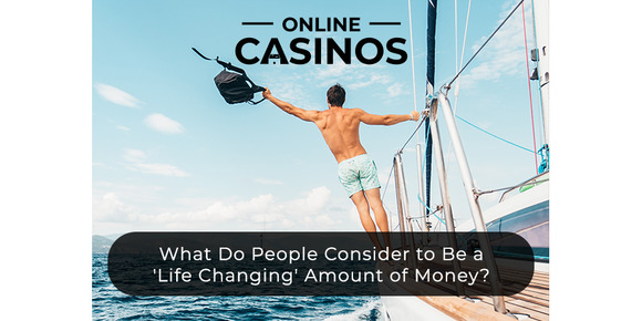 What Do People Consider to Be a 'Life Changing' Amount of Money?