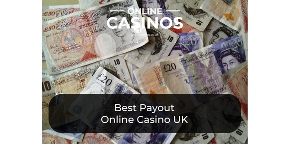 Best Payout Online Casino UK - The Casinos Where You Can Win The Most Money