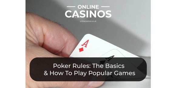 Poker Rules: The Basics Of Popular Poker Games & How To Play