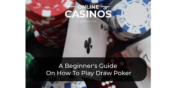 A Beginner's Guide On How To Play Draw Poker
