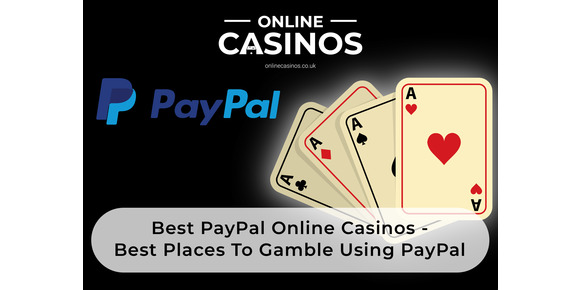 Best PayPal Online Casinos – Best Places To Gamble Using PayPal