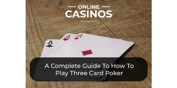Three Card Poker Rules - A Complete Guide To How To Play Three Card Poker