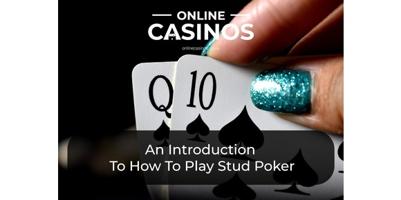 Stud Poker 101: An Introduction To How To Play Stud Poker