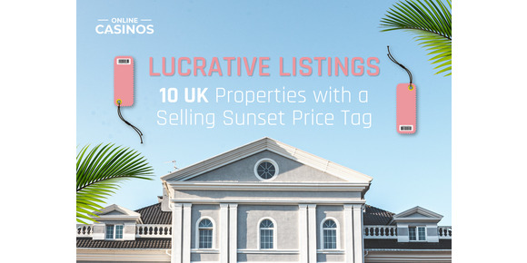 Revealed: The UK Properties with a Selling Sunset Price Tag