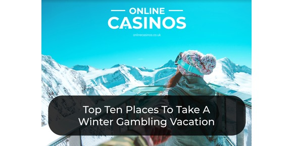 Top Ten Places To Take A Winter Gambling Vacation