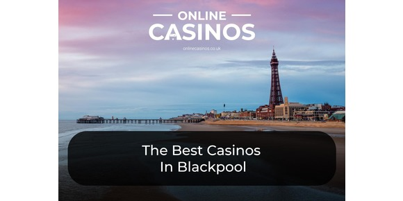 Blackpool Casino Guide: From Coral Island To Higgitt's Las Vegas Arcade - The Best Casinos In Blackpool