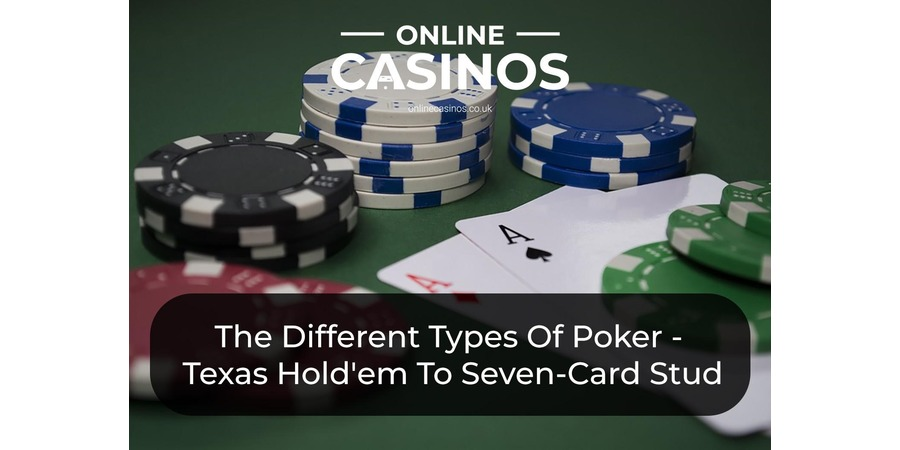 The Different Types Of Poker: From Texas Hold'em To Seven-Card Stud - Top 10 Poker Variations