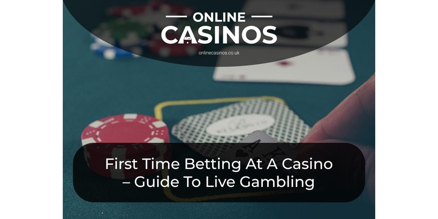 First Time Betting At A Casino – Guide To Live Gambling