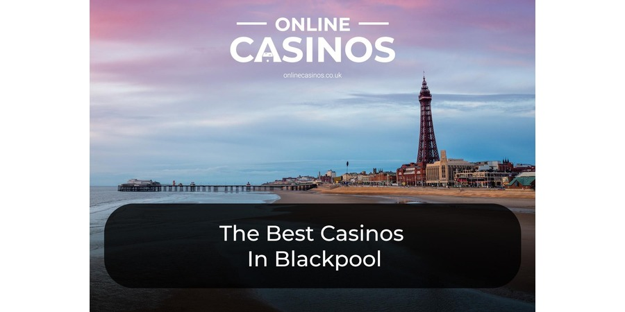 The Best Casinos In Blackpool – UK's Top Northern Casinos