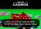 New UK Online Casinos 2019: 12 Of The Best New Casino Sites