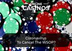 Coronavirus To Cancel The WSOP?