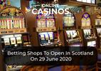 Betting Shops To Open In Scotland On 29 June 2020