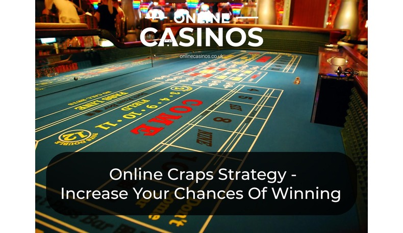 Online Craps Strategy How To Increase Your Chances Of Winning Big