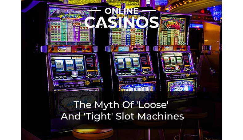 There is a myth that slot machines are tight or loose